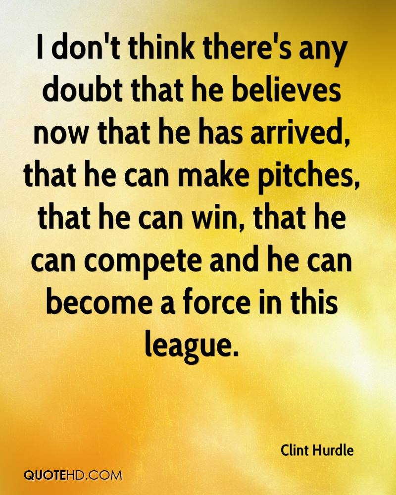I don't think there's any doubt that he believes now that he has arrived, that he can make pitches, that he can win, that he can compete and he can become a force in this league.