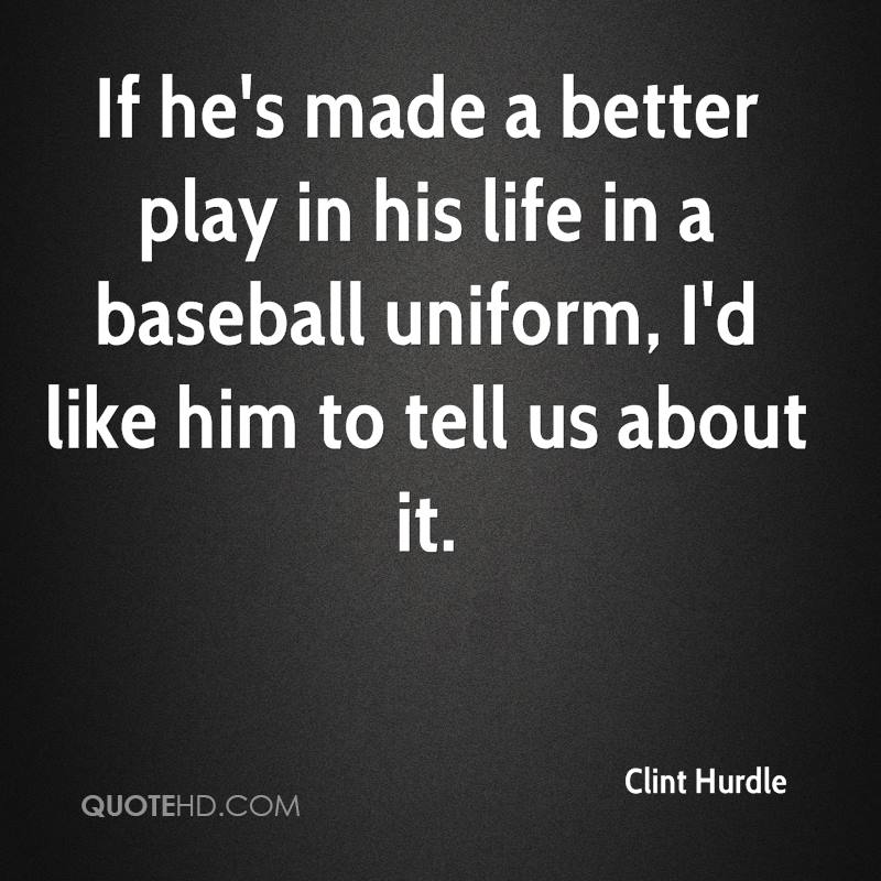 Clint Hurdle Quotes QuoteHD Awesome Baseball Life Quotes