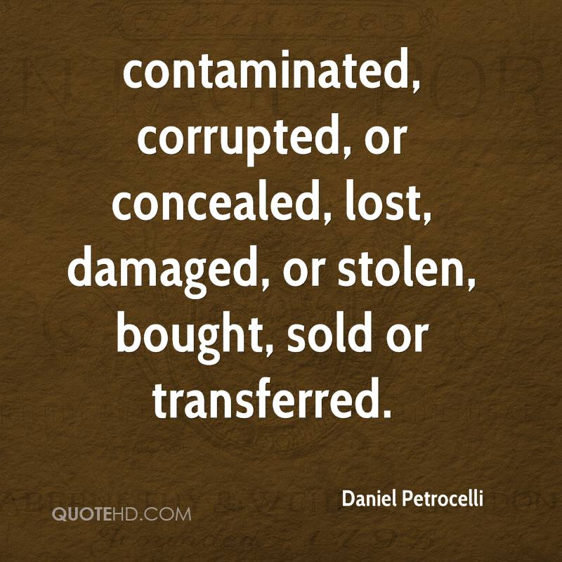 contaminated, corrupted, or concealed, lost, damaged, or stolen, bought, sold or transferred.