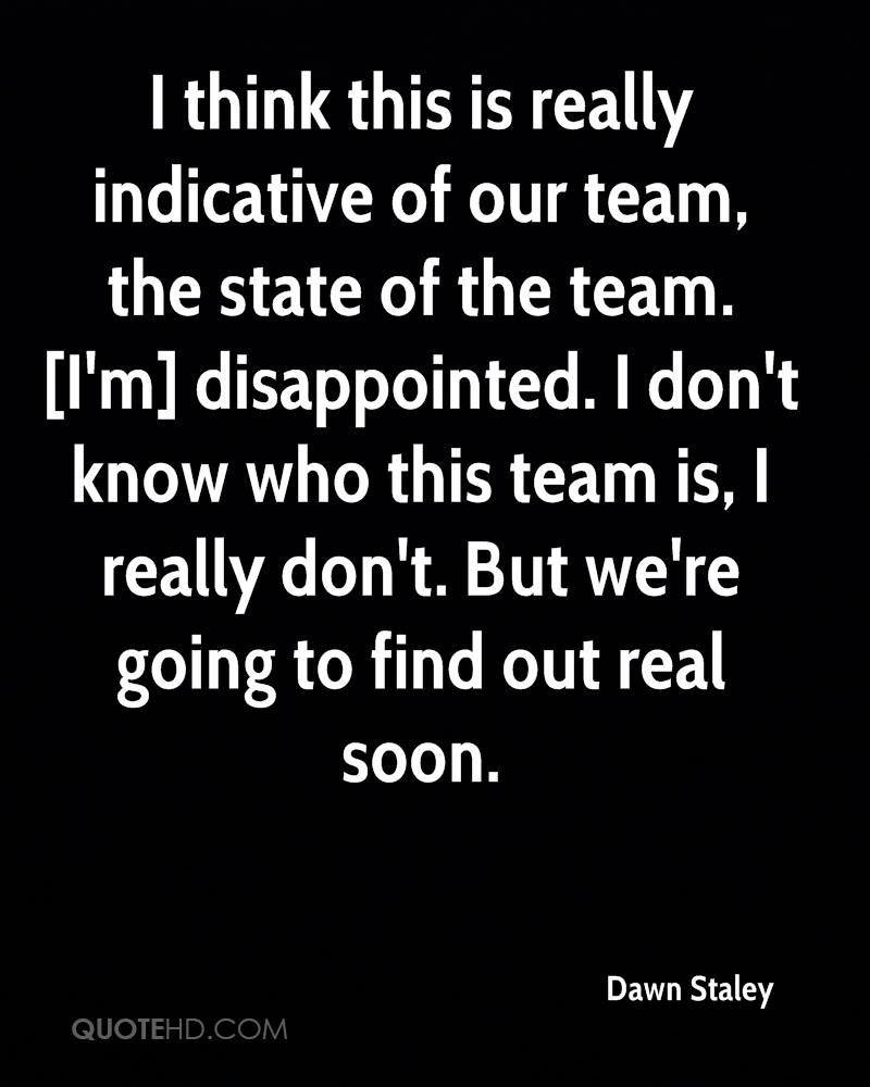 I think this is really indicative of our team, the state of the team. [I'm] disappointed. I don't know who this team is, I really don't. But we're going to find out real soon.