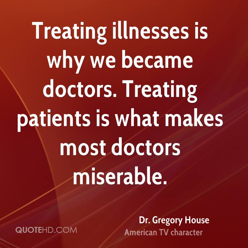Treating illnesses is why we became doctors. Treating patients is what makes most doctors miserable.