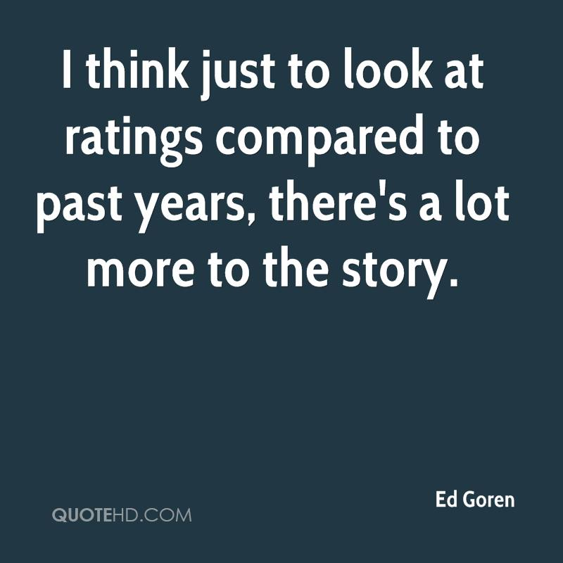 I think just to look at ratings compared to past years, there's a lot more to the story.