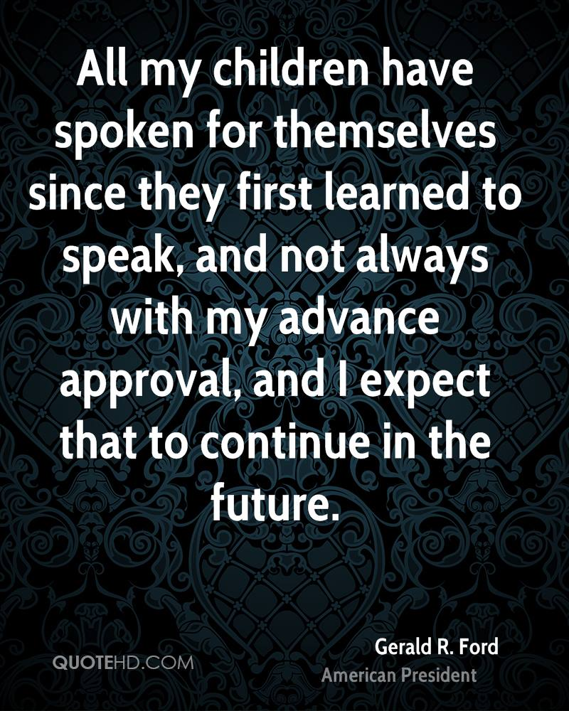 All my children have spoken for themselves since they first learned to speak, and not always with my advance approval, and I expect that to continue in the future.