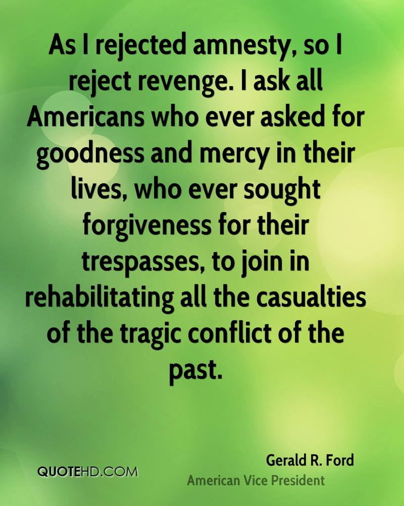 Gerald Ford Quotes Gerald Rford Forgiveness Quotes  Quotehd