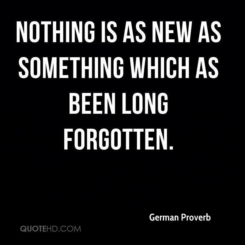 Nothing is as new as something which as been long forgotten.