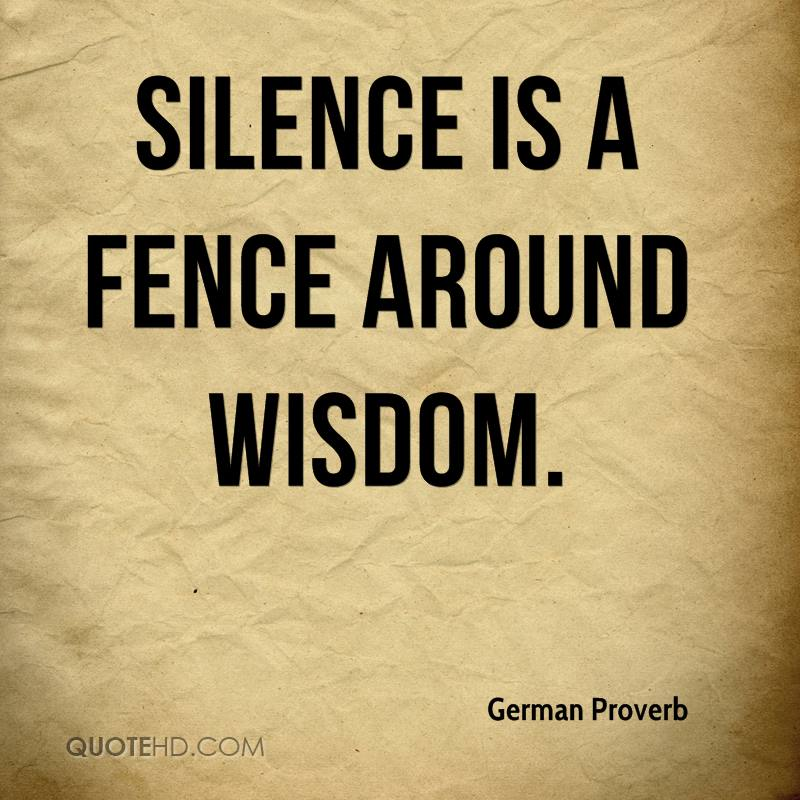 Silence is a fence around wisdom.