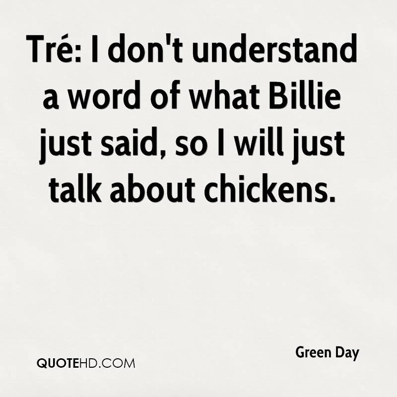 Tré: I don't understand a word of what Billie just said, so I will just talk about chickens.