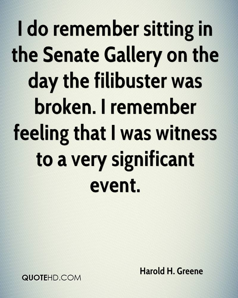 I do remember sitting in the Senate Gallery on the day the filibuster was broken. I remember feeling that I was witness to a very significant event.