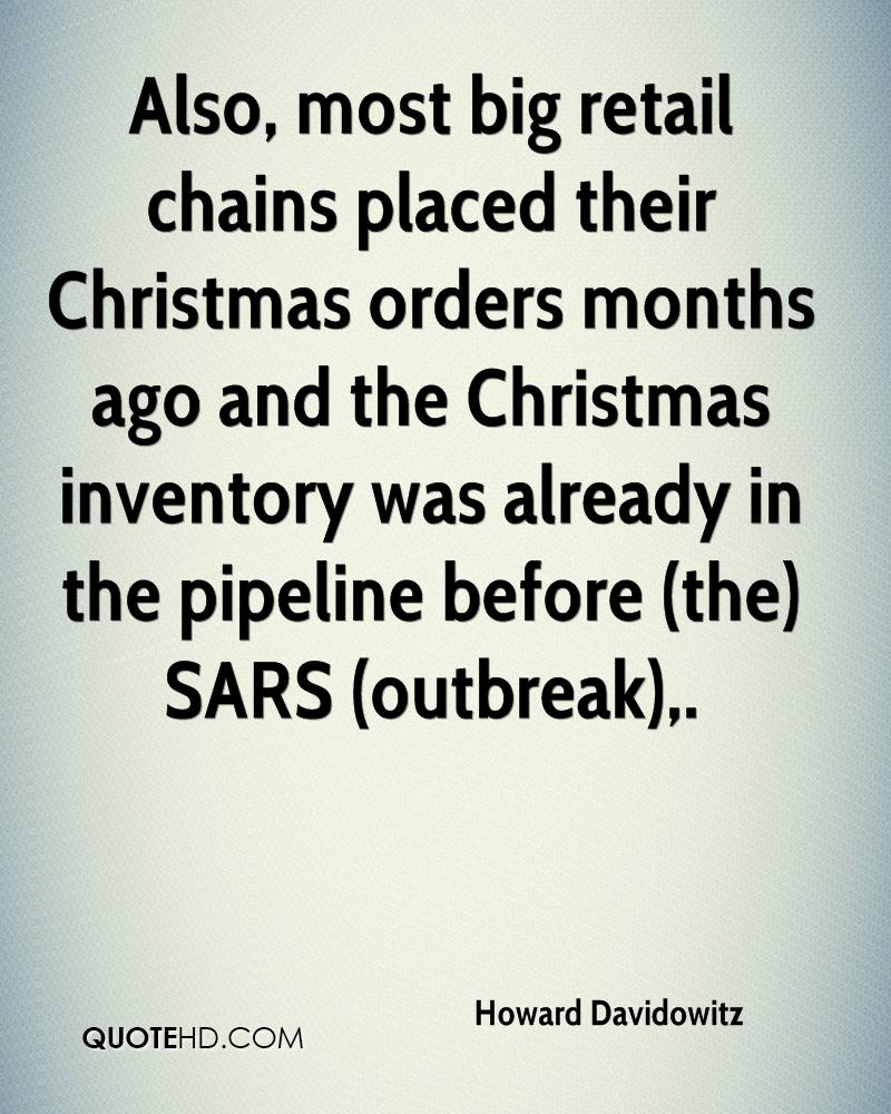 Also, most big retail chains placed their Christmas orders months ago and the Christmas inventory was already in the pipeline before (the) SARS (outbreak).