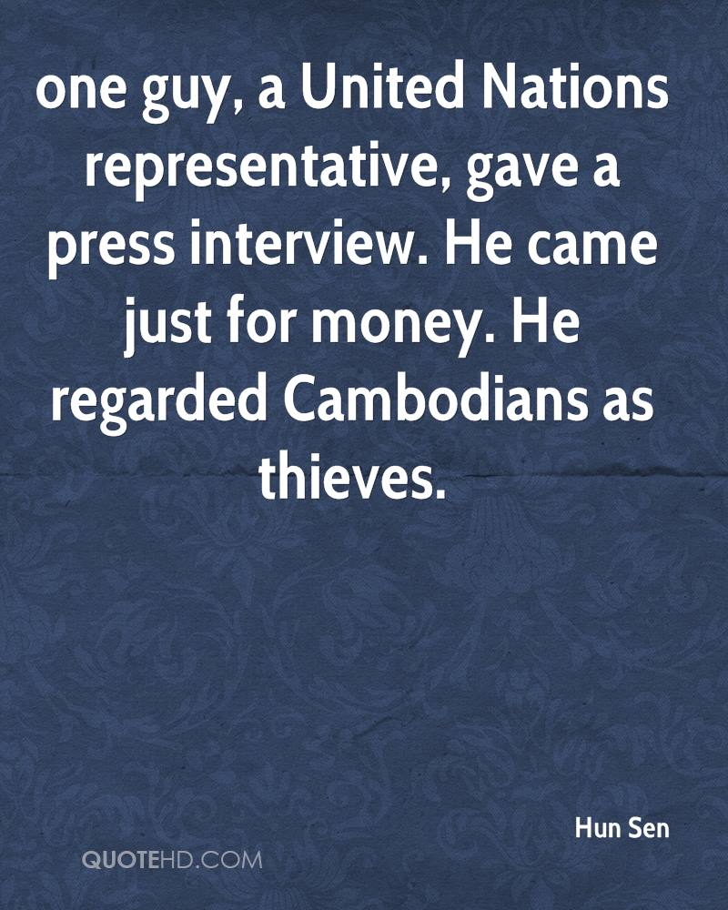 one guy, a United Nations representative, gave a press interview. He came just for money. He regarded Cambodians as thieves.