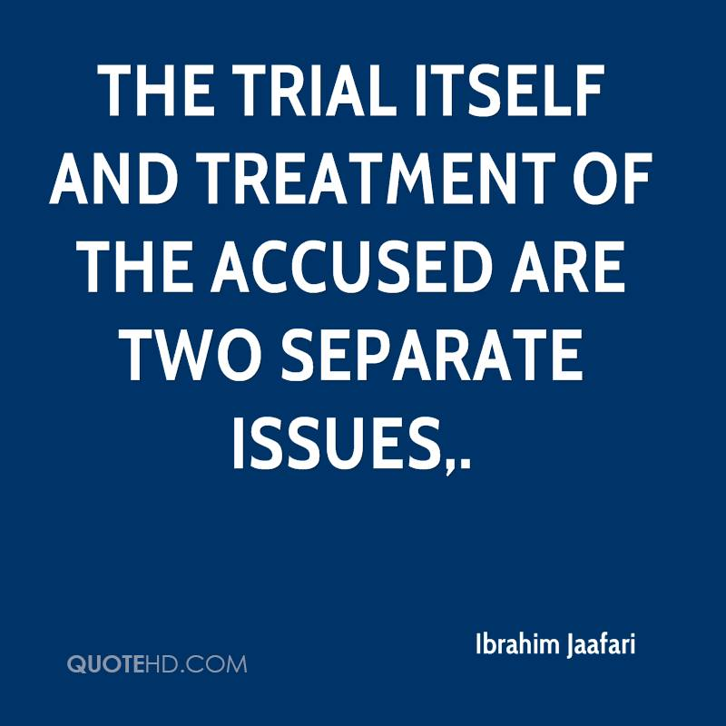 The trial itself and treatment of the accused are two separate issues.