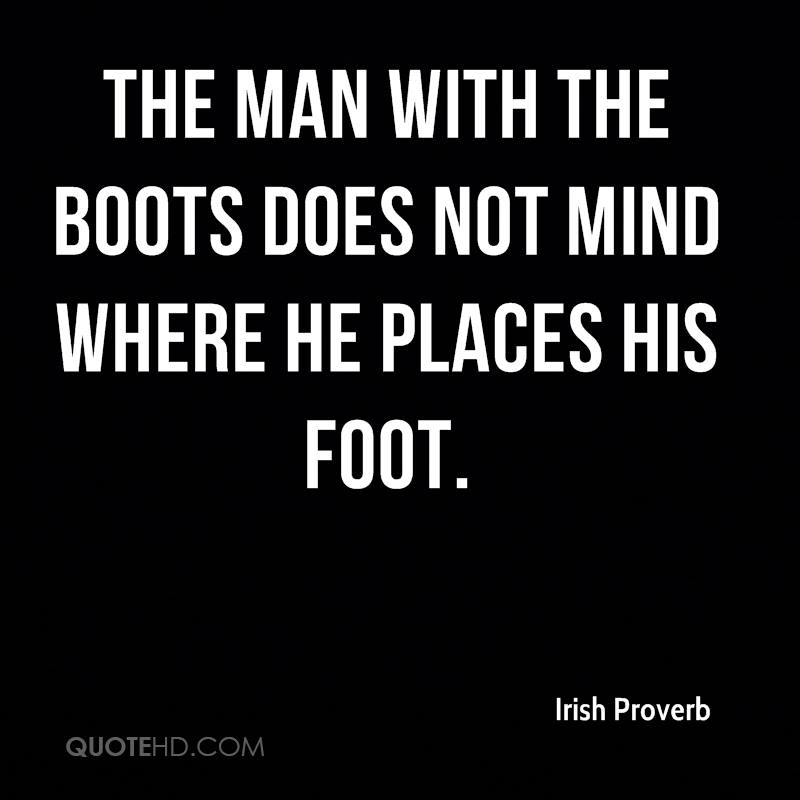 The man with the boots does not mind where he places his foot.