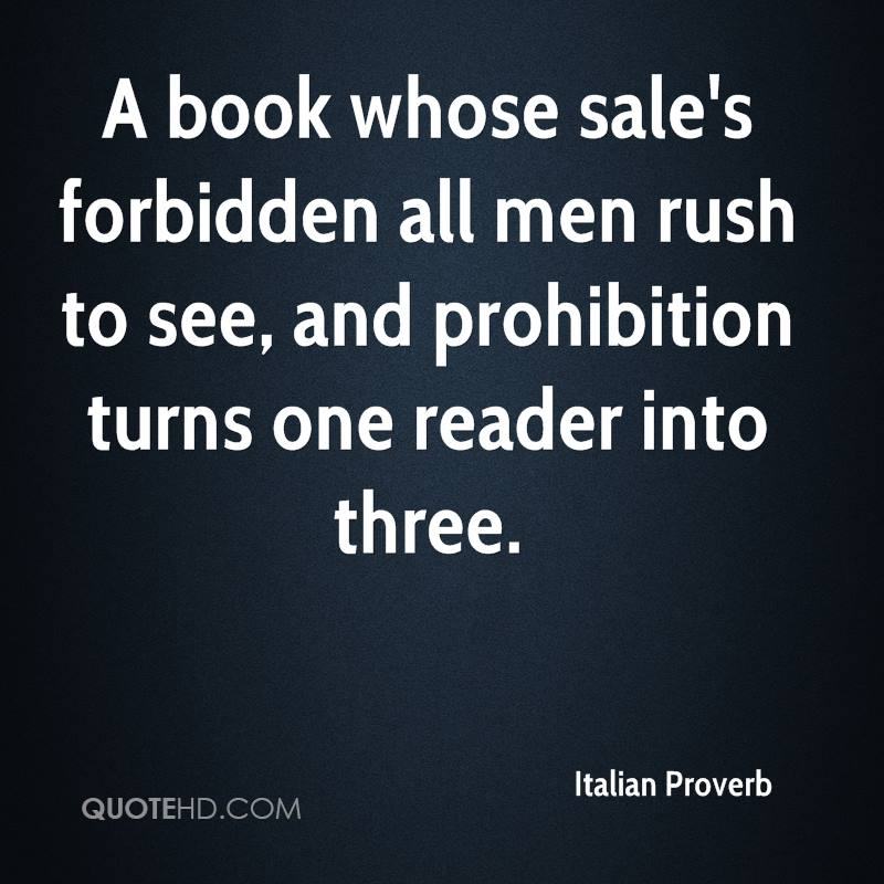A book whose sale's forbidden all men rush to see, and prohibition turns one reader into three.