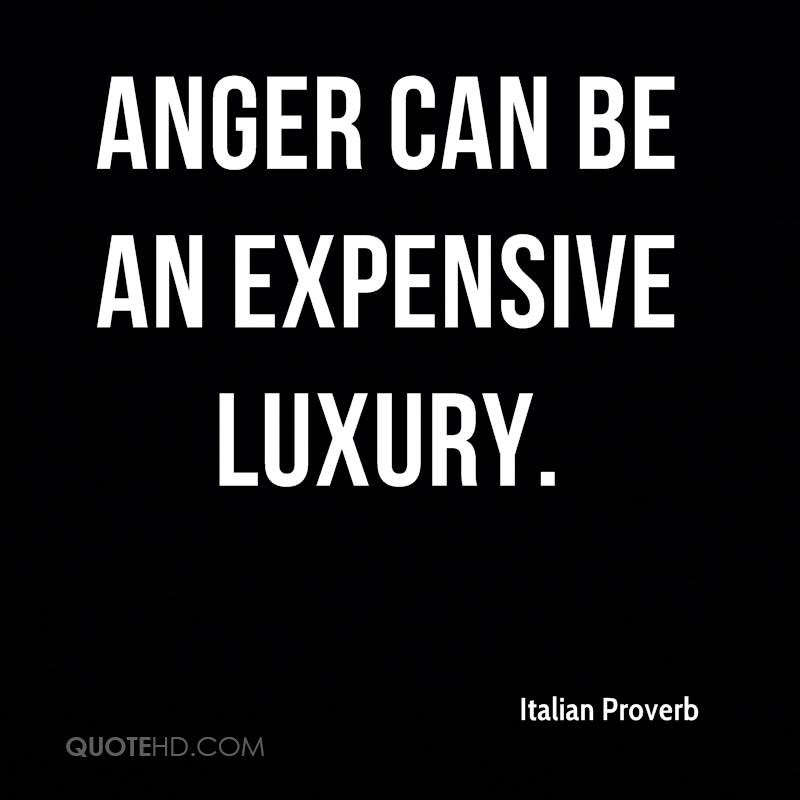 Anger can be an expensive luxury.