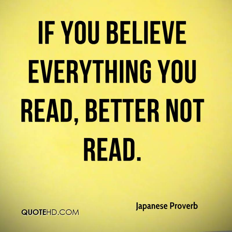 If you believe everything you read, better not read.