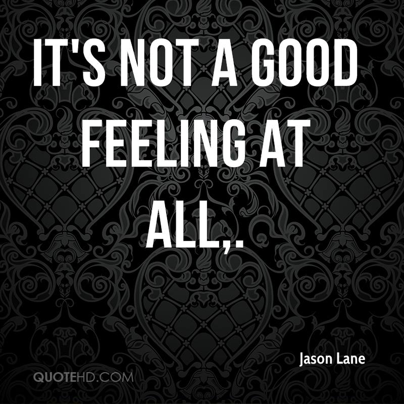 Not Feeling Good Quotes Magnificent Jason Lane Quotes QuoteHD