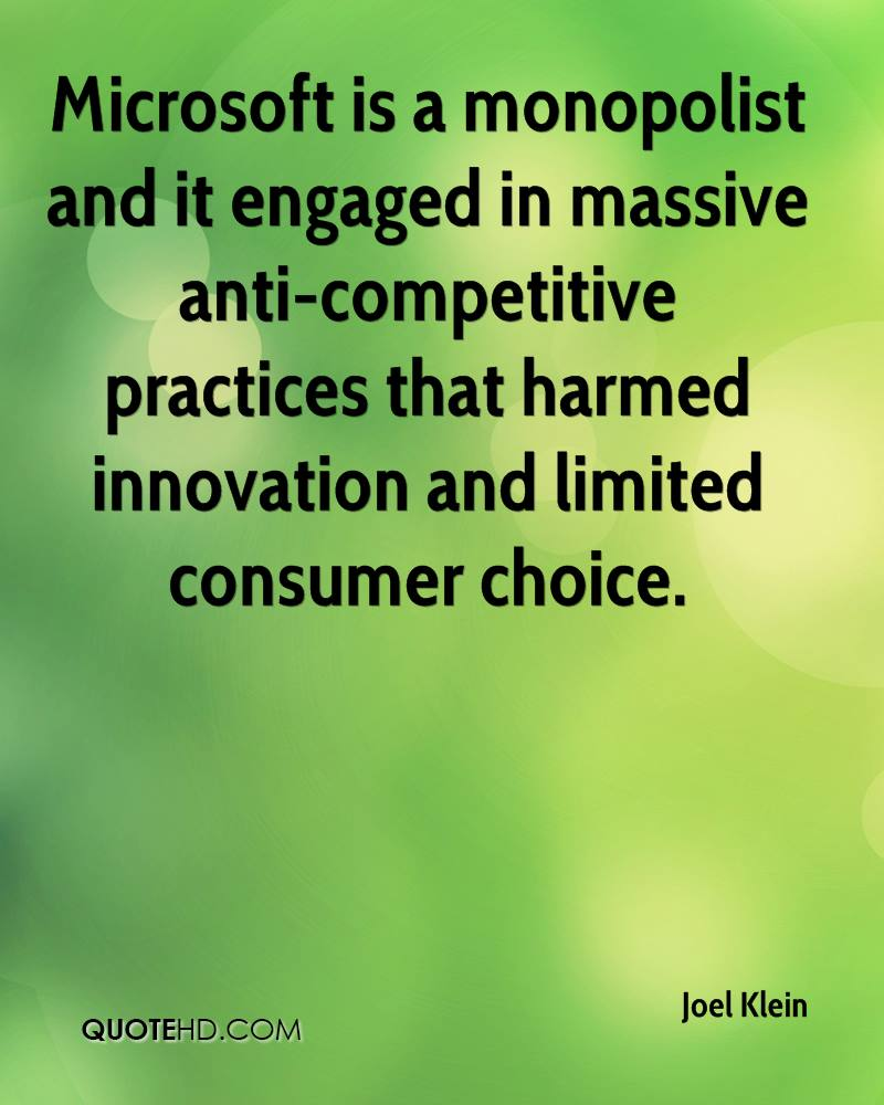 Microsoft is a monopolist and it engaged in massive anti-competitive practices that harmed innovation and limited consumer choice.