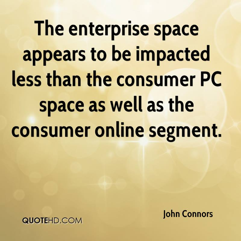 The enterprise space appears to be impacted less than the consumer PC space as well as the consumer online segment.