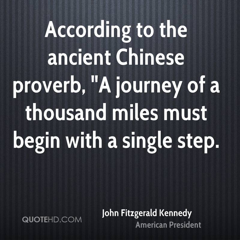 """According to the ancient Chinese proverb, """"A journey of a thousand miles must begin with a single step."""