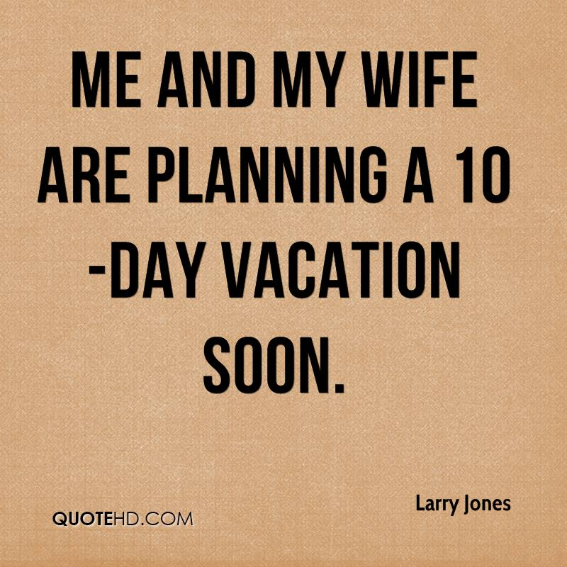 Me And My Wife Are Planning A 10 Day Vacation Soon