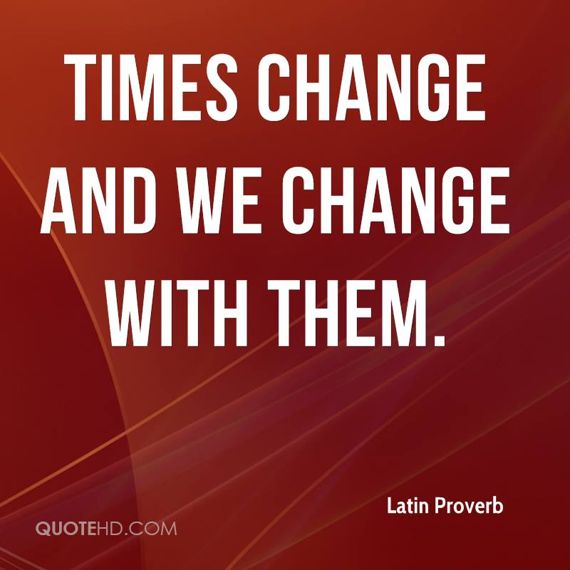 Times change and we change with them.