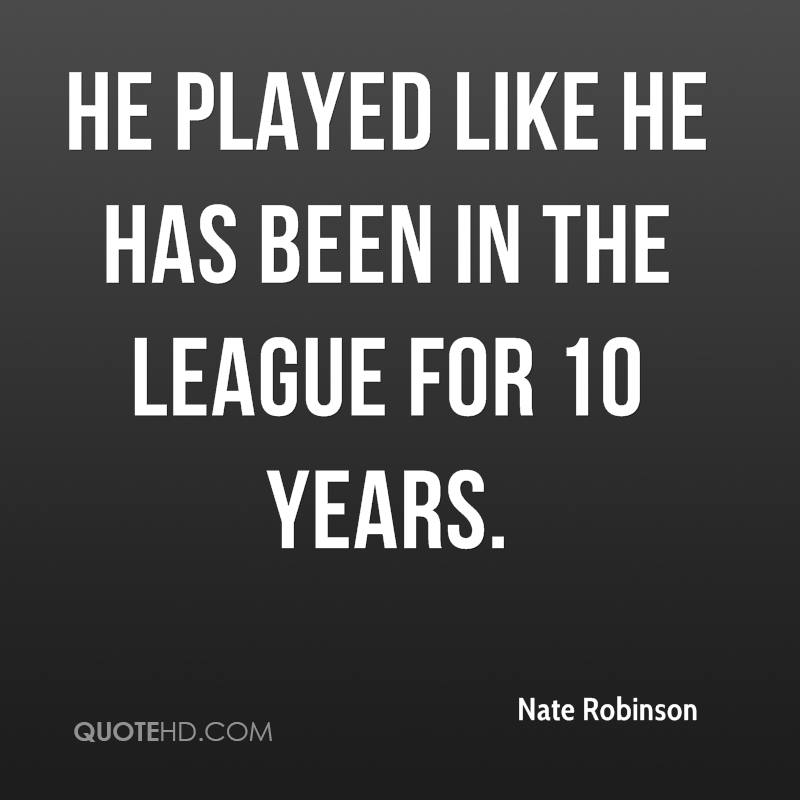 He played like he has been in the league for 10 years.