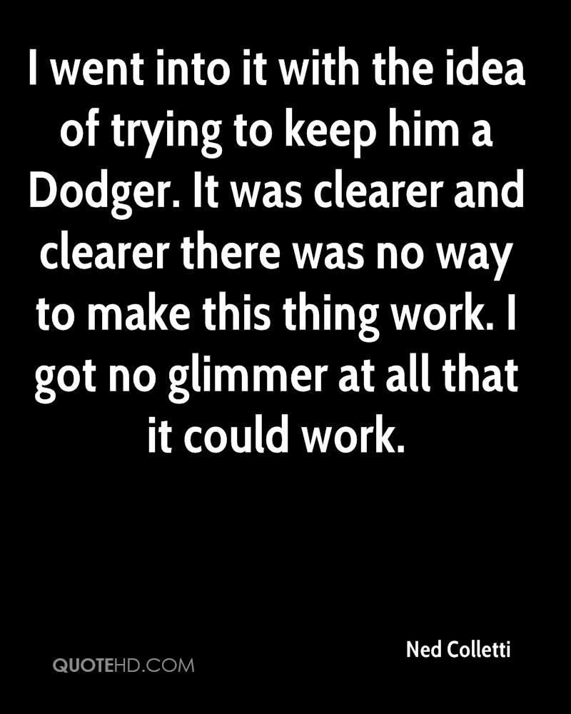 I went into it with the idea of trying to keep him a Dodger. It was clearer and clearer there was no way to make this thing work. I got no glimmer at all that it could work.
