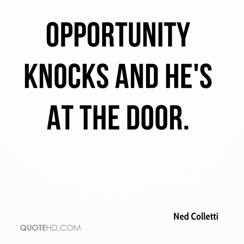Opportunity knocks and he's at the door.