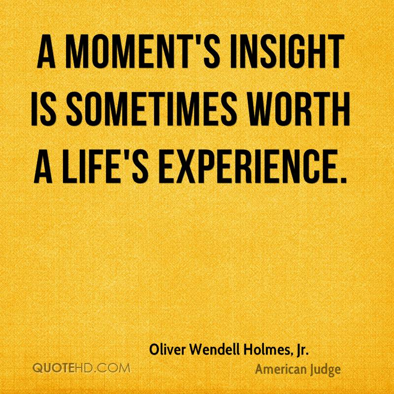 A moment's insight is sometimes worth a life's experience.
