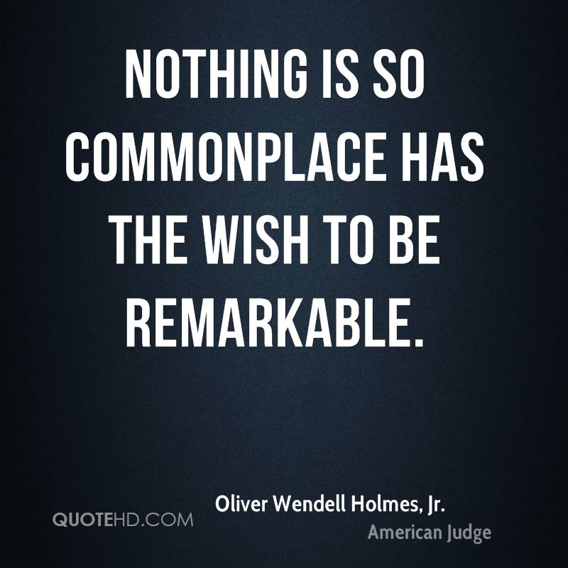 Nothing is so commonplace has the wish to be remarkable.