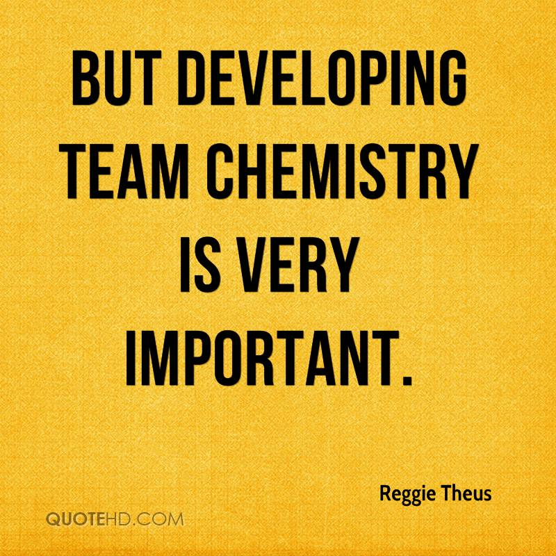 But developing team chemistry is very important.