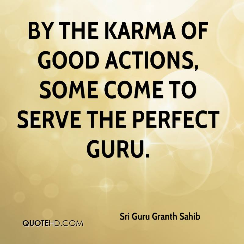 By the karma of good actions, some come to serve the Perfect Guru.