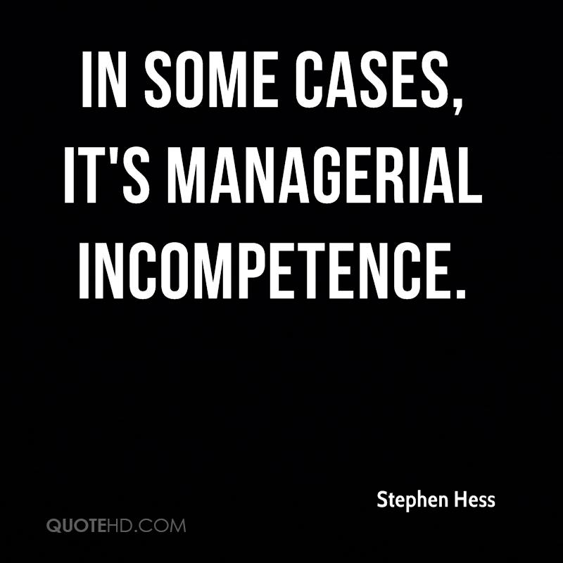 In some cases, it's managerial incompetence.