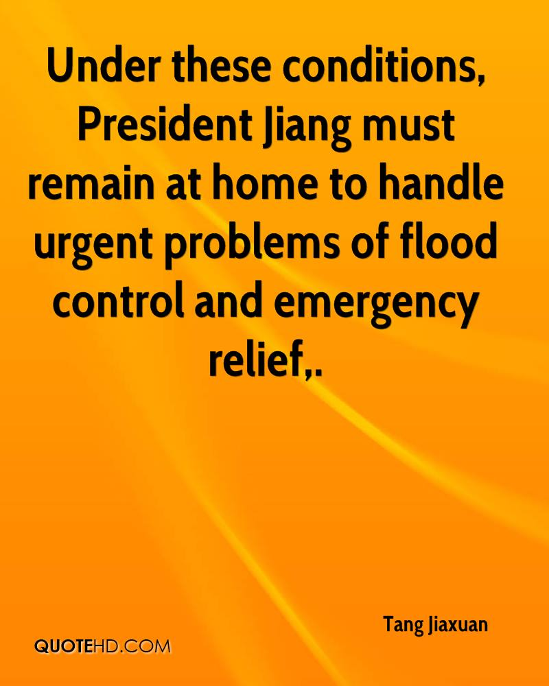 Under these conditions, President Jiang must remain at home to handle urgent problems of flood control and emergency relief.
