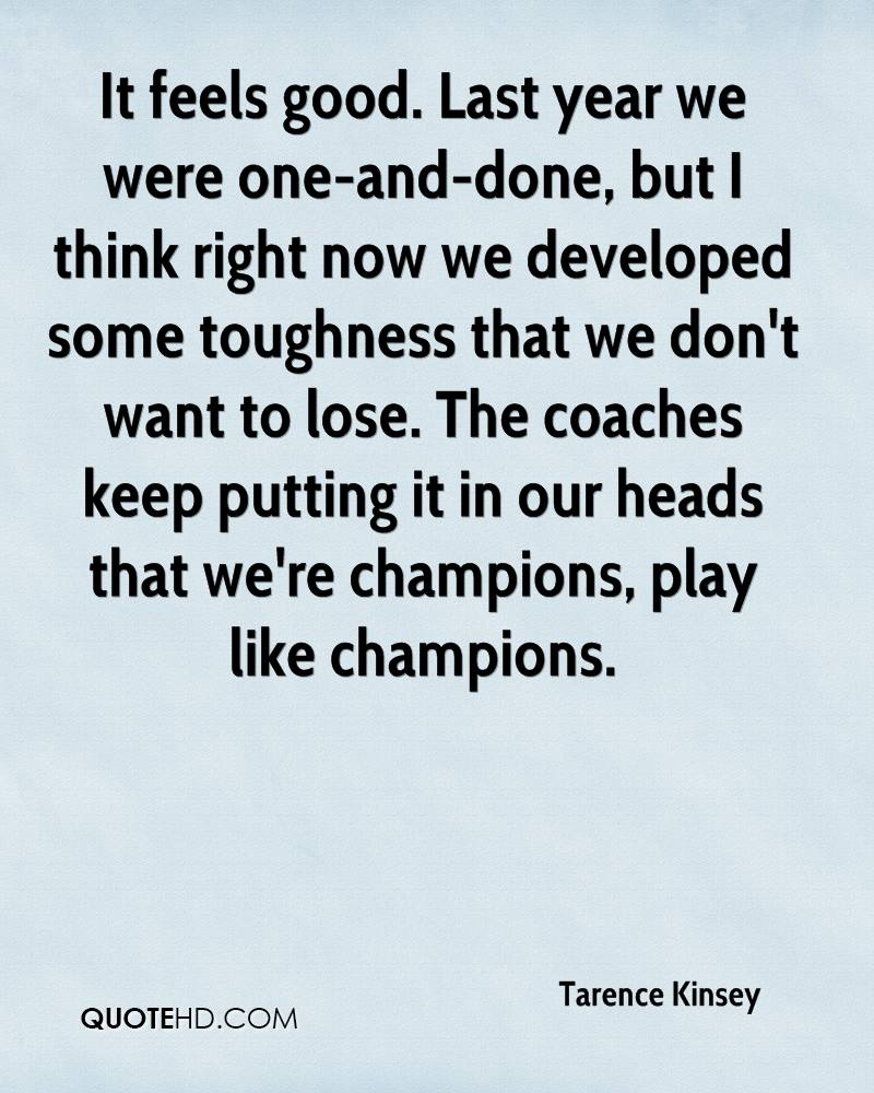 It feels good. Last year we were one-and-done, but I think right now we developed some toughness that we don't want to lose. The coaches keep putting it in our heads that we're champions, play like champions.
