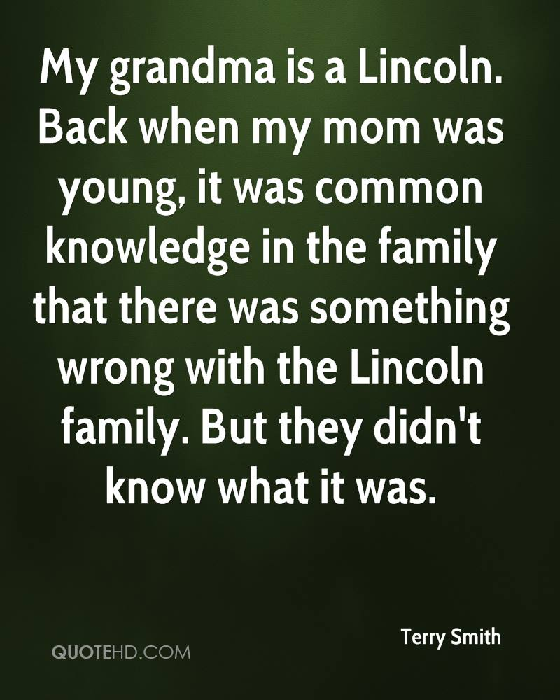 My grandma is a Lincoln. Back when my mom was young, it was common knowledge in the family that there was something wrong with the Lincoln family. But they didn't know what it was.