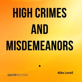 Abbe Lowell - high crimes and misdemeanors.