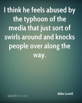 Abbe Lowell - I think he feels abused by the typhoon of the media that just sort of swirls around and knocks people over along the way.