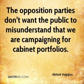 The opposition parties don't want the public to misunderstand that we are campaigning for cabinet portfolios.