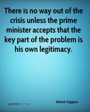 There is no way out of the crisis unless the prime minister accepts that the key part of the problem is his own legitimacy.