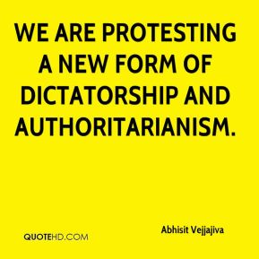 We are protesting a new form of dictatorship and authoritarianism.