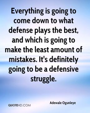 Everything is going to come down to what defense plays the best, and which is going to make the least amount of mistakes. It's definitely going to be a defensive struggle.