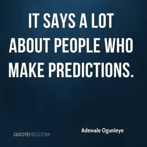 It says a lot about people who make predictions.
