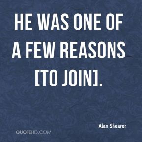 He was one of a few reasons [to join].