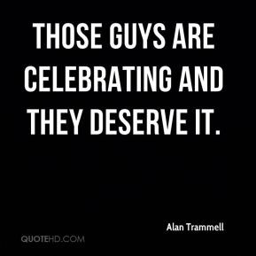 Alan Trammell - Those guys are celebrating and they deserve it.
