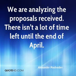 We are analyzing the proposals received. There isn't a lot of time left until the end of April.