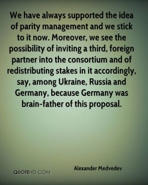 We have always supported the idea of parity management and we stick to it now. Moreover, we see the possibility of inviting a third, foreign partner into the consortium and of redistributing stakes in it accordingly, say, among Ukraine, Russia and Germany, because Germany was brain-father of this proposal.