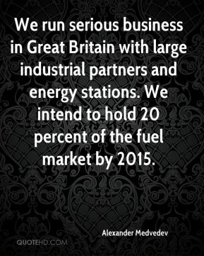 We run serious business in Great Britain with large industrial partners and energy stations. We intend to hold 20 percent of the fuel market by 2015.