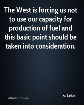 The West is forcing us not to use our capacity for production of fuel and this basic point should be taken into consideration.
