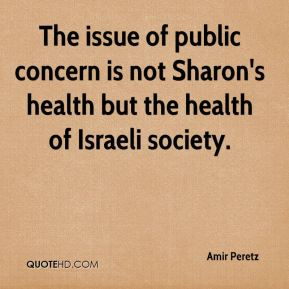 The issue of public concern is not Sharon's health but the health of Israeli society.